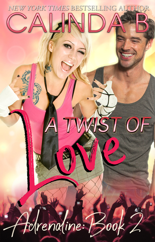 A-Twist-of-Love-A-Rock-Star-Romance-Adrenaline-Book-2-Calinda-B