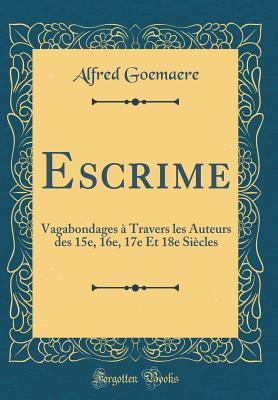Escrime: Vagabondages � Travers Les Auteurs Des 15e, 16e, 17e Et 18e Si�cles