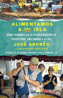 Alimentamos Una Isla: Una Historia Verdadera Sobre La Reconstrucci�n de Puerto Rico