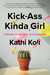 Kick-Ass Kinda Girl by Kathi Koll