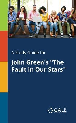 """A Study Guide for John Green's """"the Fault in Our Stars"""""""