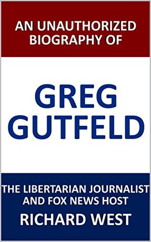 An Unauthorized Biography of Greg Gutfeld: The Libertarian Journalist and Fox News Host [Article]