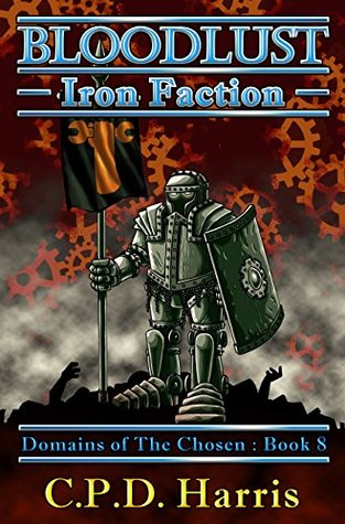 Bloodlust: Iron Faction (Domains of The Chosen, #8)