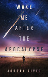 Wake Me After the Apocalypse by Jordan Rivet