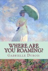 Where are you roaming? (Louise Saint-Quentin, #2)