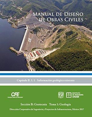 Manual de Diseño de Obras Civiles Cap. B. 1. 1 Información Geológica Existente: Sección B: Geotecnia Tema 1: Geología