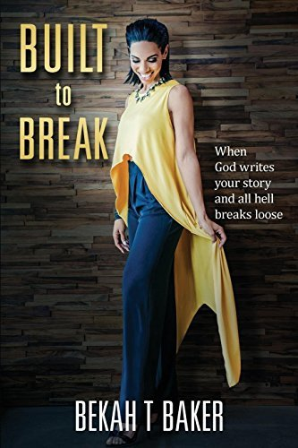 Built to Break: When God writes your story and all hell breaks loose.