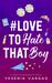 #LoveToHateThatBoy