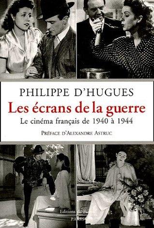 Les écrans de la guerre : Le cinéma français de 1940 à 1944