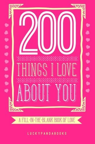 """200 Things I Love About You: The Fill-in-the-blanks book for couples - The most beautiful way to say """"I LOVE YOU"""""""