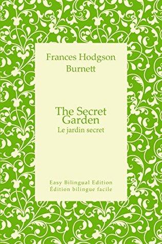 The Secret Garden - Le jardin secret - English to French – Anglais vers le français: Easy Bilingual Edition - Édition bilingue facile