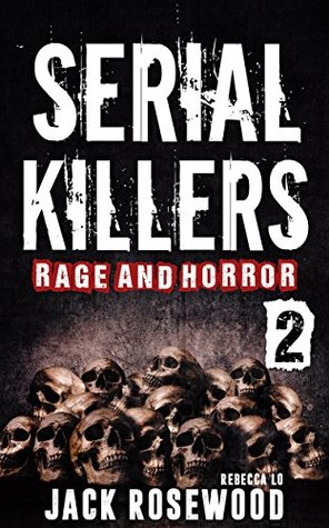 Serial Killers Rage and Horror Volume 2: 8 Shocking True Crime Stories of Serial Killers and Killing Sprees