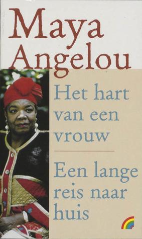 Het hart van een vrouw / Een lange reis naar huis (Maya Angelou's autobiografie, #4 & #5)