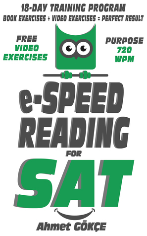 e-Speed Reading For SAT: 18-Day Speed Reading Training Program, Purpose 720 WPM, Free Video Exercises, BOOK EXERCISES + VIDEO EXERCISES = PERFECT RESULT