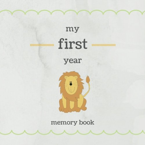 My First Year Memory Book: Baby Memory and Keepsake Book; Cute Lion Cover; Wedding Shower Gift; New Family Scrapbook Journal with Guided Prompts and Picture Frames (Baby's First Memories) (Volume 3)