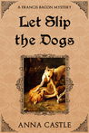 Let Slip the Dogs (Francis Bacon Mystery #5)