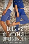 Rule #2: You Can't Crush on Your Sworn Enemy (The Rules of Love #2)