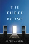 The Three Rooms by Kevin Murphy
