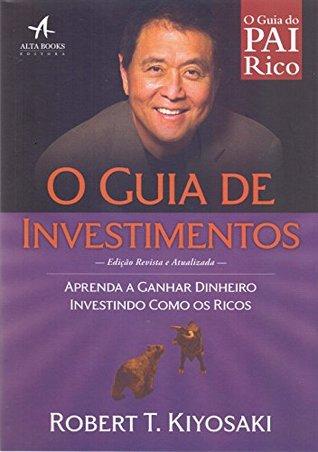 O Guia de Investimentos Aprenda a Ganhar Dinheiro Investindo Como os Ricos