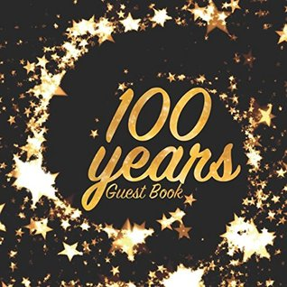 100 Years Guest Book: Birthday party keepsake for family and friends to write in