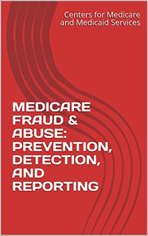 MEDICARE FRAUD & ABUSE: PREVENTION, DETECTION, AND REPORTING