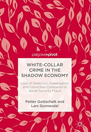 White-Collar Crime in the Shadow Economy: Lack of Detection, Investigation and Conviction Compared to Social Security Fraud