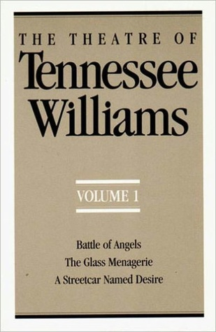 The Theatre of Tennessee Williams Volume 1: Battle of Angels, The Glass Menagerie, A Streetcar Named Desire