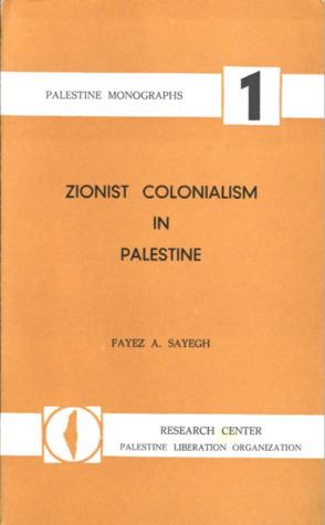 Zionist Colonialism in Palestine, Sayegh, Fayez A