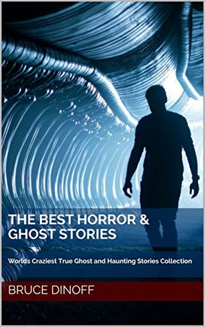 The Best Horror & Ghost Stories: Worlds Craziest True Ghost and Haunting Stories Collection
