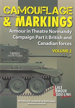 WPTCM2 Warpaint Books - Camouflage & Markings: Armour in Theatre Normandy Campaign Part I: British and Canadian Forces Volume 2 by Mark Healy (2015-08-02)