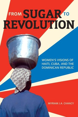 From Sugar to Revolution: Womenas Visions of Haiti, Cuba, and the Dominican Republic