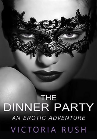 The Dinner Party An Erotic Adventure (Lesbian Voyeur Erotica) (Jade's Erotic Adventures Book 1) by Victoria Rush
