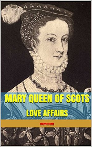 MARY QUEEN OF SCOTS: LOVE AFFAIRS