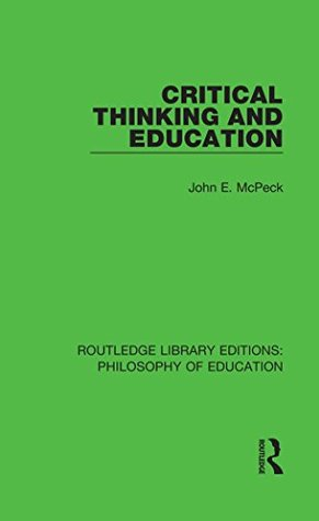 Critical Thinking and Education (Routledge Library Editions: Philosophy of Education Book 12)