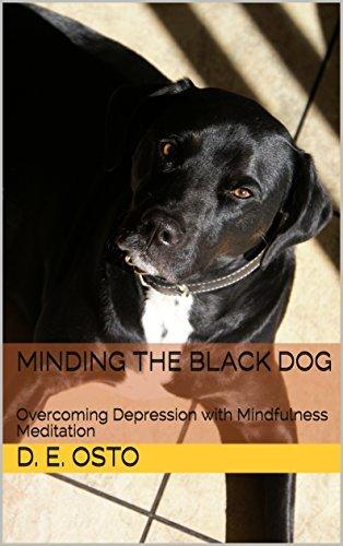 Minding the Black Dog : Overcoming Depression with Mindfulness Meditation