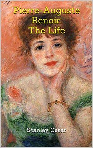 Pierre-Auguste Renoir: The Life