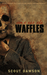 Don't Eat the Waffles by Scout Dawson