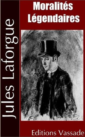 Jules Laforgue : Moralités Légendaires