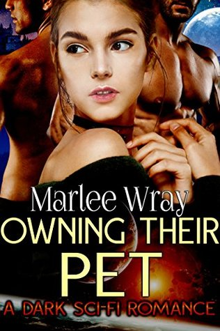 Owning Their Pet A Dark Sci-Fi Romance (Owned and Shared Book 1) by Marlee Wray