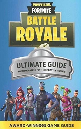Fortnite: The Ultimate Guide to Dominating Fortnite Battle Royale