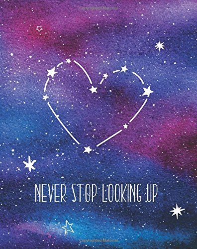 Never Stop Looking Up: 8 x 10 Notebook with Yoga Quote Book Bullet Journal - Blank Notebook, 1/4 inch Dot Grid with 160 Pages, Sturdy Matte Softcover ... Constellations Stars Hearts Galaxy Diary