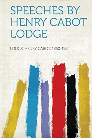 Speeches by Henry Cabot Lodge