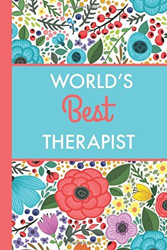 World's Best Therapist (6x9 Journal): Bright Flowers, Lightly Lined, 120 Pages, Perfect for Notes, Journaling, Mother's Day and Christmas Gifts