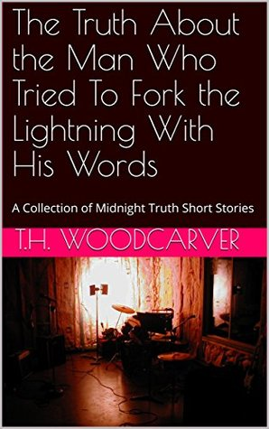 The Truth About the Man Who Tried To Fork the Lightning With His Words: A Collection of Midnight Truth Short Stories (The Musical Mystery Tour Book 7)