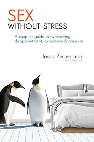Sex Without Stress: A couple's guide to overcoming disappointment, avoidance & pressure