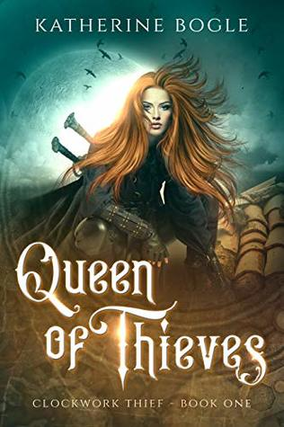 Queen of Thieves (Clockwork Thief #1)