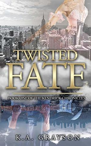 Twisted-Fate-The-Kendrick-Chronicles-Book-1-K-A-Grayson