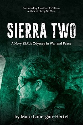 SIERRA TWO: A Navy SEAL's Odyssey in War and Peace