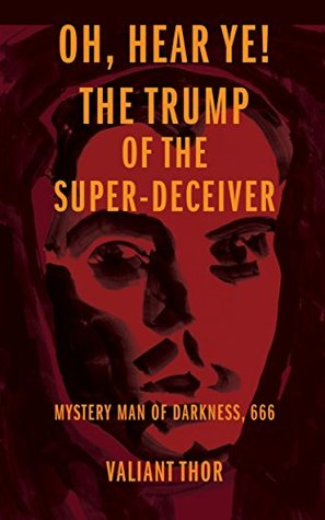 Oh Hear Ye! The Trump of the Super-Deceiver - Mystery Man of Darkness, 666