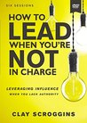 How to Lead When You're Not in Charge Video Study: Leveraging Influence When You Lack Authority